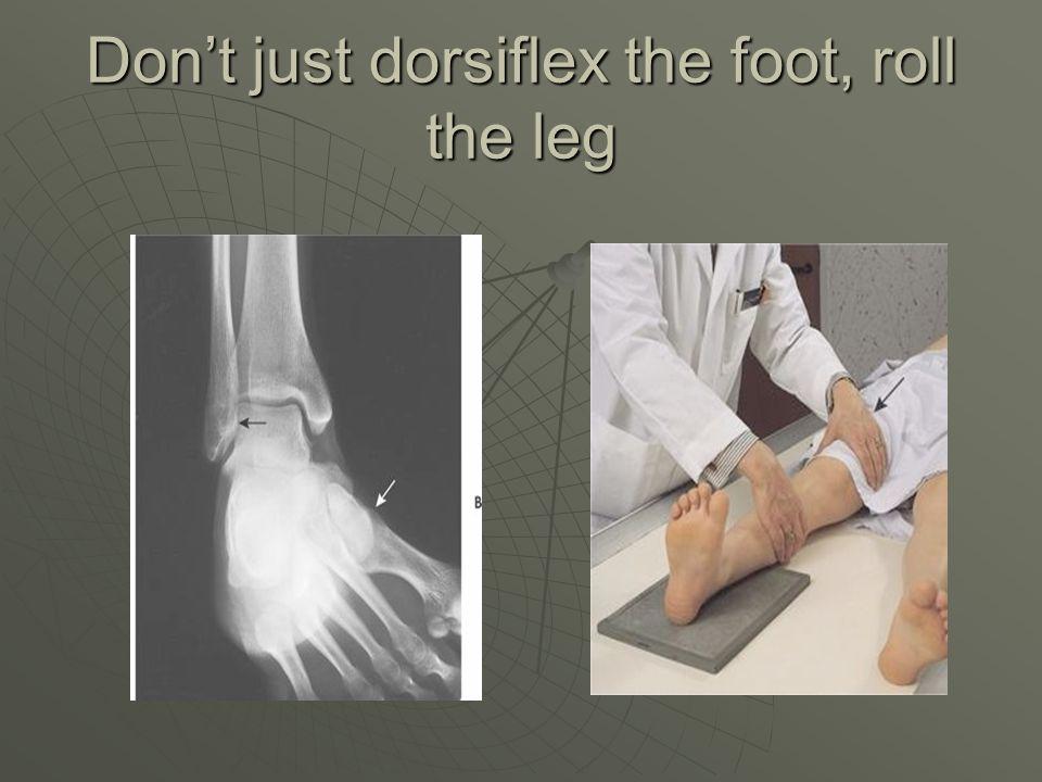 Don't just dorsiflex the foot, roll the leg