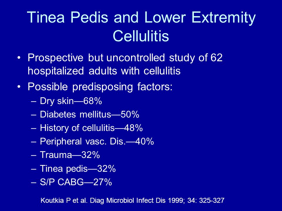 Tinea Pedis and Lower Extremity Cellulitis Prospective but uncontrolled study of 62 hospitalized adults with cellulitis Possible predisposing factors: –Dry skin—68% –Diabetes mellitus—50% –History of cellulitis—48% –Peripheral vasc.