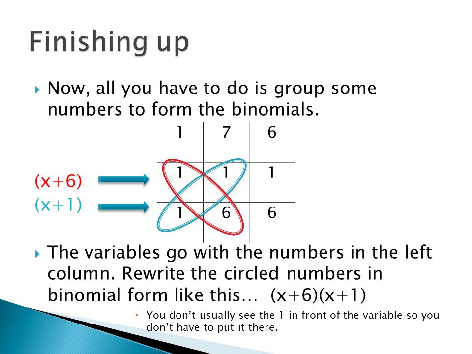  Now, all you have to do is group some numbers to form the binomials.