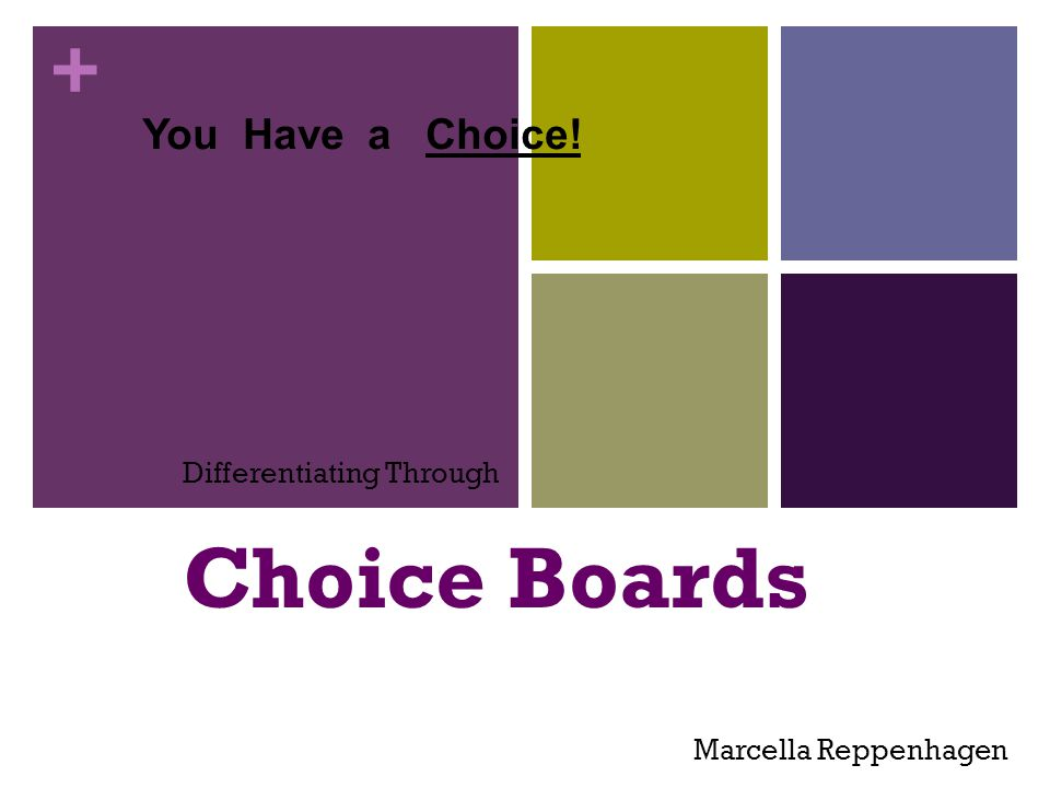 + You Have a Choice! Differentiating Through Choice Boards Marcella Reppenhagen