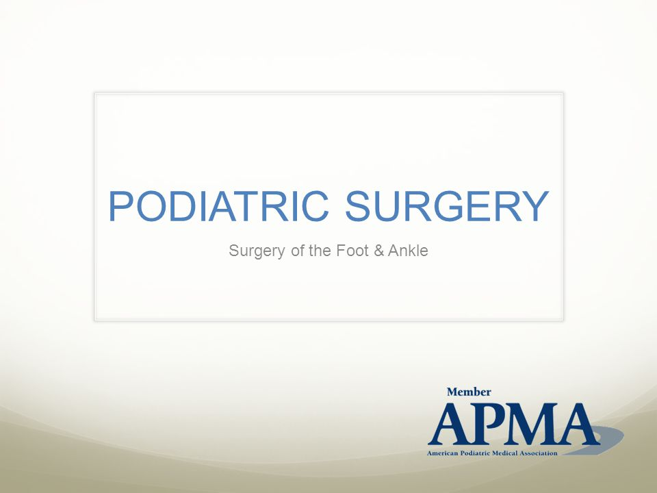 PODIATRIC SURGERY Surgery of the Foot & Ankle