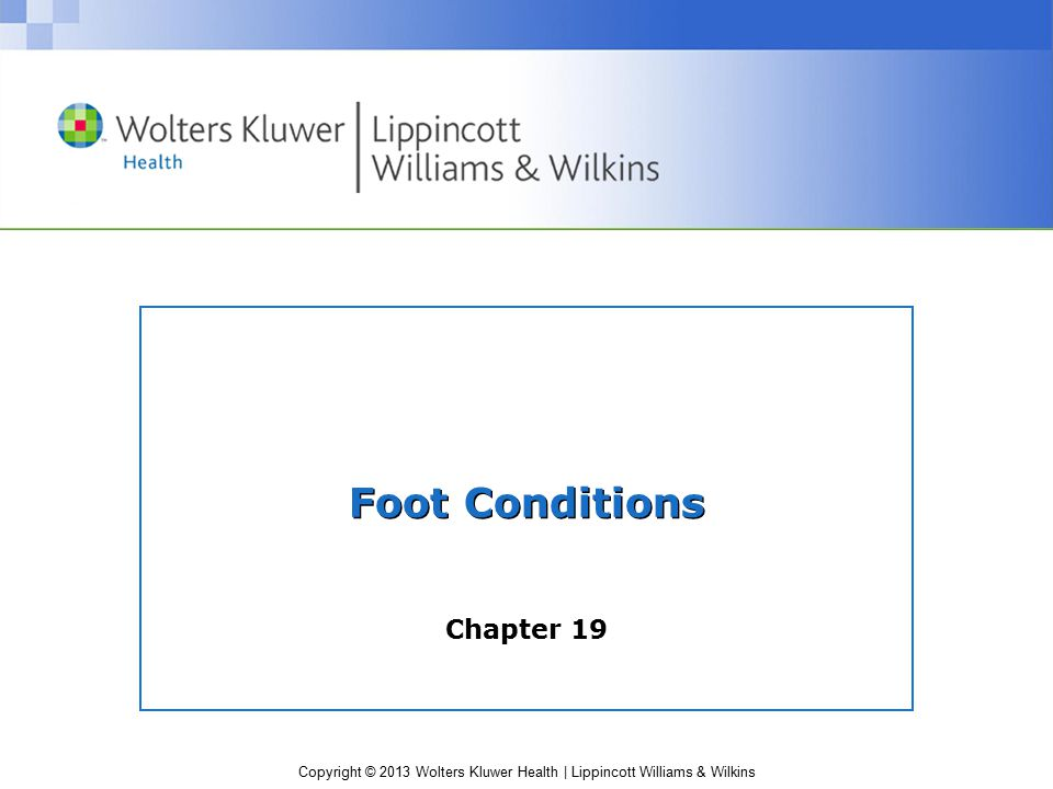 Copyright © 2013 Wolters Kluwer Health | Lippincott Williams & Wilkins Foot Conditions Chapter 19