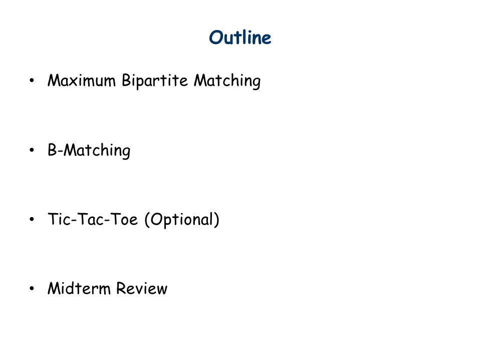 Outline Maximum Bipartite Matching B-Matching Tic-Tac-Toe (Optional) Midterm Review