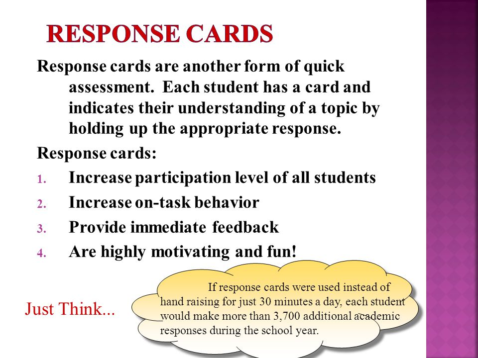 Response cards are another form of quick assessment. Each student has a card and indicates their understanding of a topic by holding up the appropriat