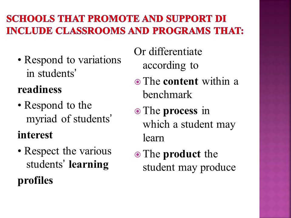 Respond to variations in students' readiness Respond to the myriad of students' interest Respect the various students' learning profiles Or differenti