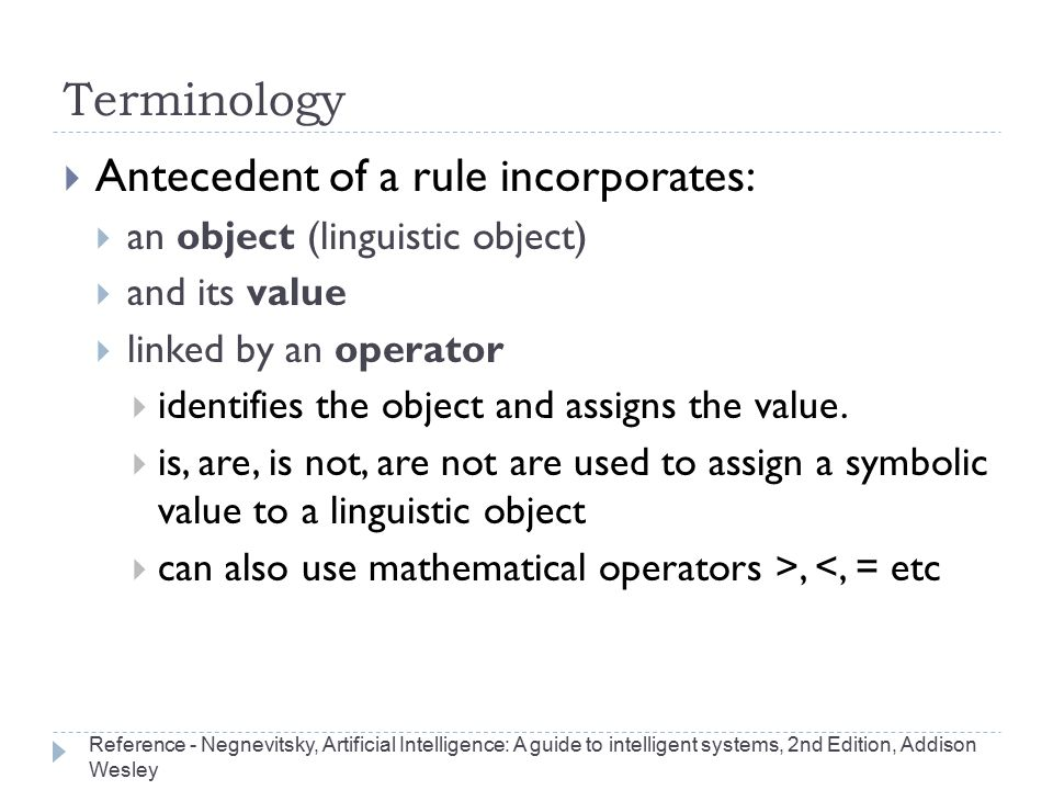 Terminology  Antecedent of a rule incorporates:  an object (linguistic object)  and its value  linked by an operator  identifies the object and a