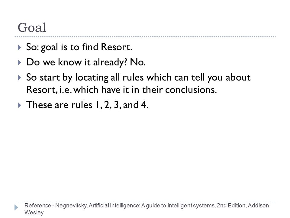 Goal  So: goal is to find Resort.  Do we know it already? No.  So start by locating all rules which can tell you about Resort, i.e. which have it i