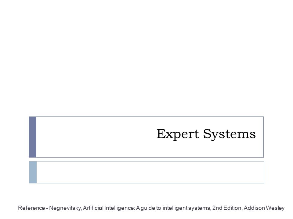 Expert Systems Reference - Negnevitsky, Artificial Intelligence: A guide to intelligent systems, 2nd Edition, Addison Wesley