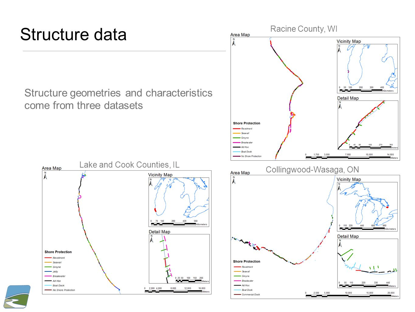 Structure data Structure geometries and characteristics come from three datasets Lake and Cook Counties, IL Racine County, WI Collingwood-Wasaga, ON