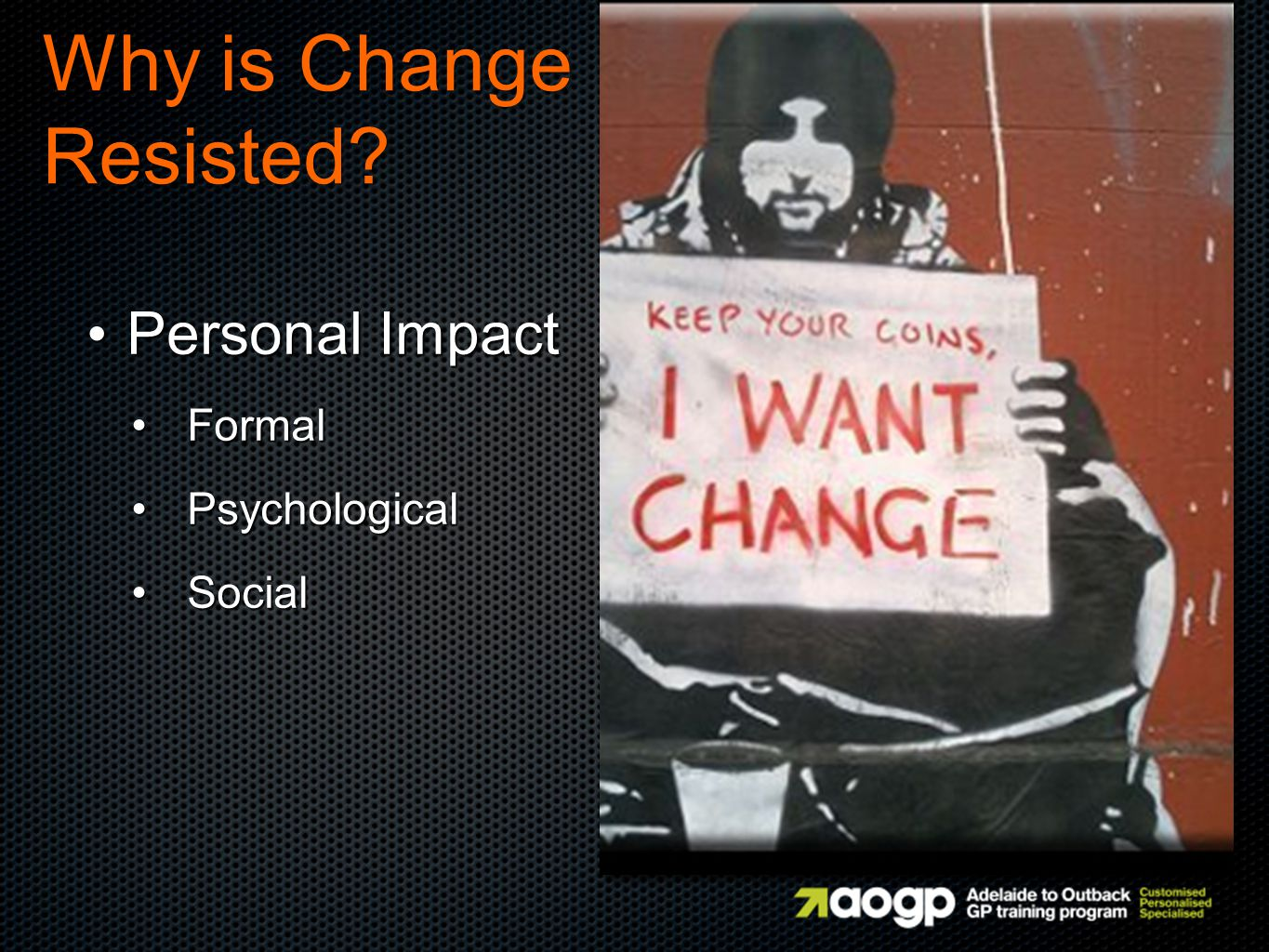 Personal Impact Personal Impact Formal Formal Psychological Psychological Social Social Why is Change Resisted