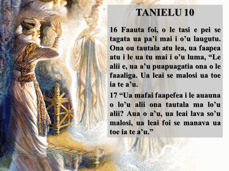 TANIELU 10 16 Faauta foi, o le tasi e pei se tagata ua pa'i mai i o'u laugutu.