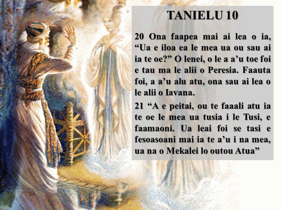 TANIELU 10 20 Ona faapea mai ai lea o ia, Ua e iloa ea le mea ua ou sau ai ia te oe O lenei, o le a a'u toe foi e tau ma le alii o Peresia.