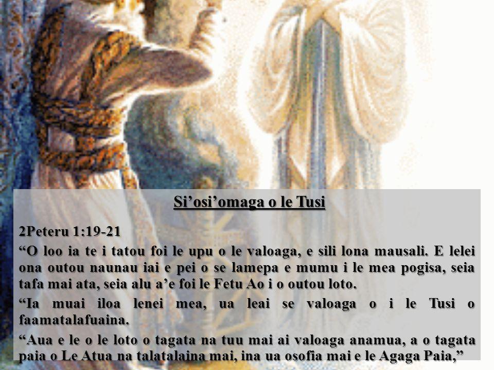 Si'osi'omaga o le Tusi Si'osi'omaga o le Tusi 2Peteru 1:19-21 O loo ia te i tatou foi le upu o le valoaga, e sili lona mausali.