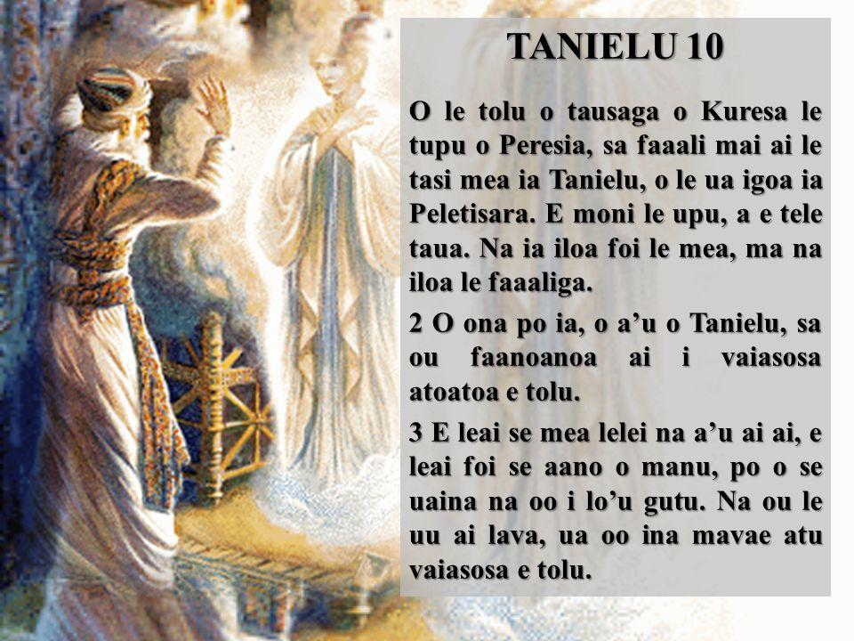 TANIELU 10 O le tolu o tausaga o Kuresa le tupu o Peresia, sa faaali mai ai le tasi mea ia Tanielu, o le ua igoa ia Peletisara.