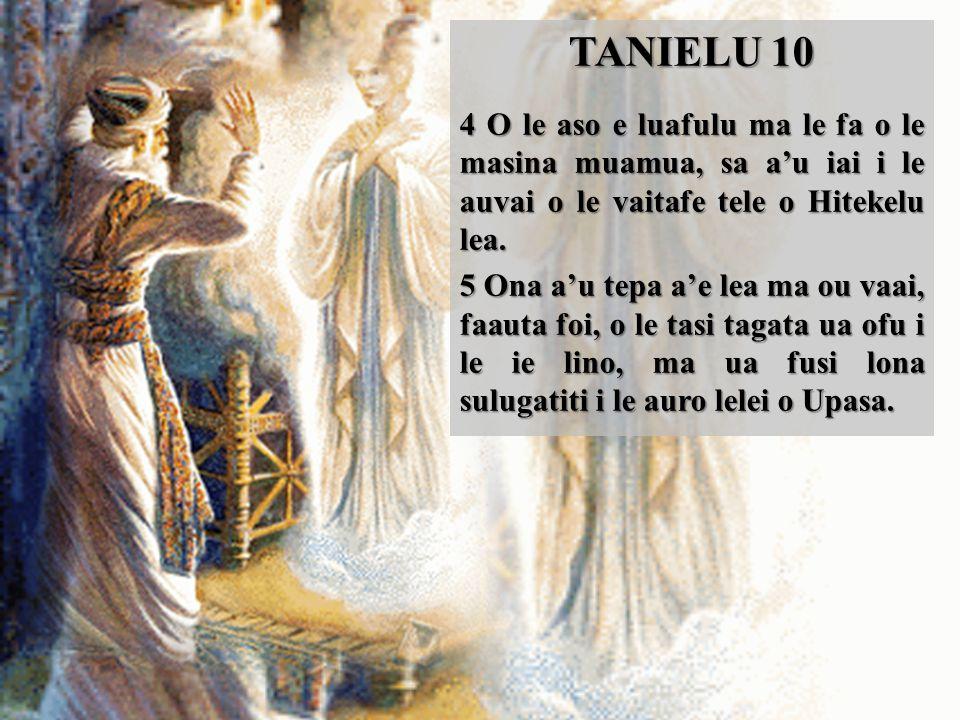 TANIELU 10 4 O le aso e luafulu ma le fa o le masina muamua, sa a'u iai i le auvai o le vaitafe tele o Hitekelu lea.