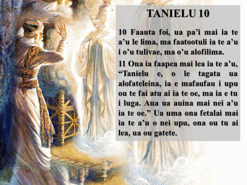 TANIELU 10 10 Faauta foi, ua pa'i mai ia te a'u le lima, ma faatootuli ia te a'u i o'u tulivae, ma o'u alofilima.