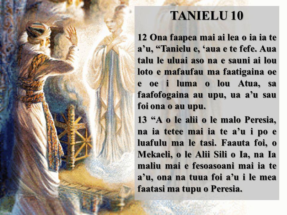 TANIELU 10 12 Ona faapea mai ai lea o ia ia te a'u, Tanielu e, 'aua e te fefe.