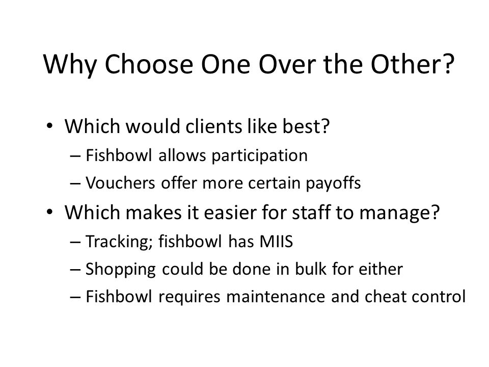 Choosing Between Vouchers and Fishbowls Cost is not the issue: Both can be adjusted to achieve desired total available payout – Vouchers: monetary val