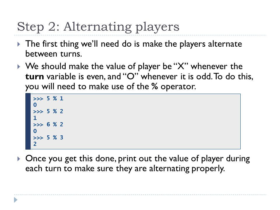Step 2: Alternating players  The first thing we'll need do is make the players alternate between turns.
