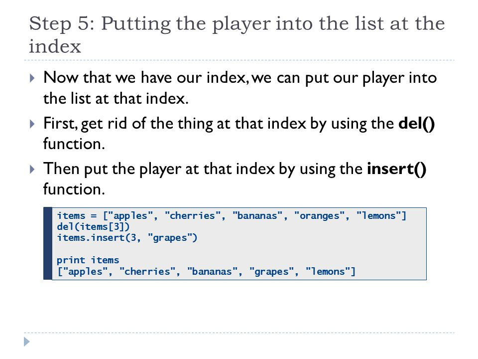 Step 5: Putting the player into the list at the index  Now that we have our index, we can put our player into the list at that index.