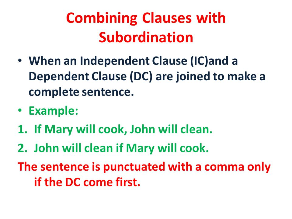 Combining Clauses with Subordination When an Independent Clause (IC)and a Dependent Clause (DC) are joined to make a complete sentence.