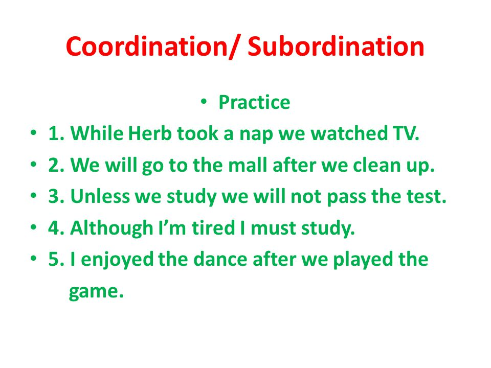 Coordination/ Subordination Practice 1. While Herb took a nap we watched TV.