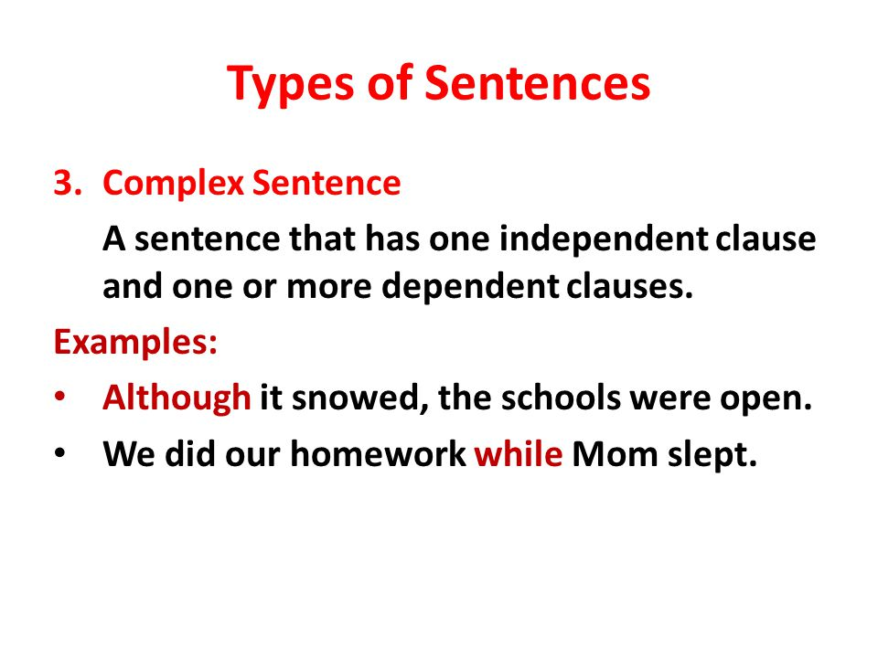 Types of Sentences 3.Complex Sentence A sentence that has one independent clause and one or more dependent clauses.