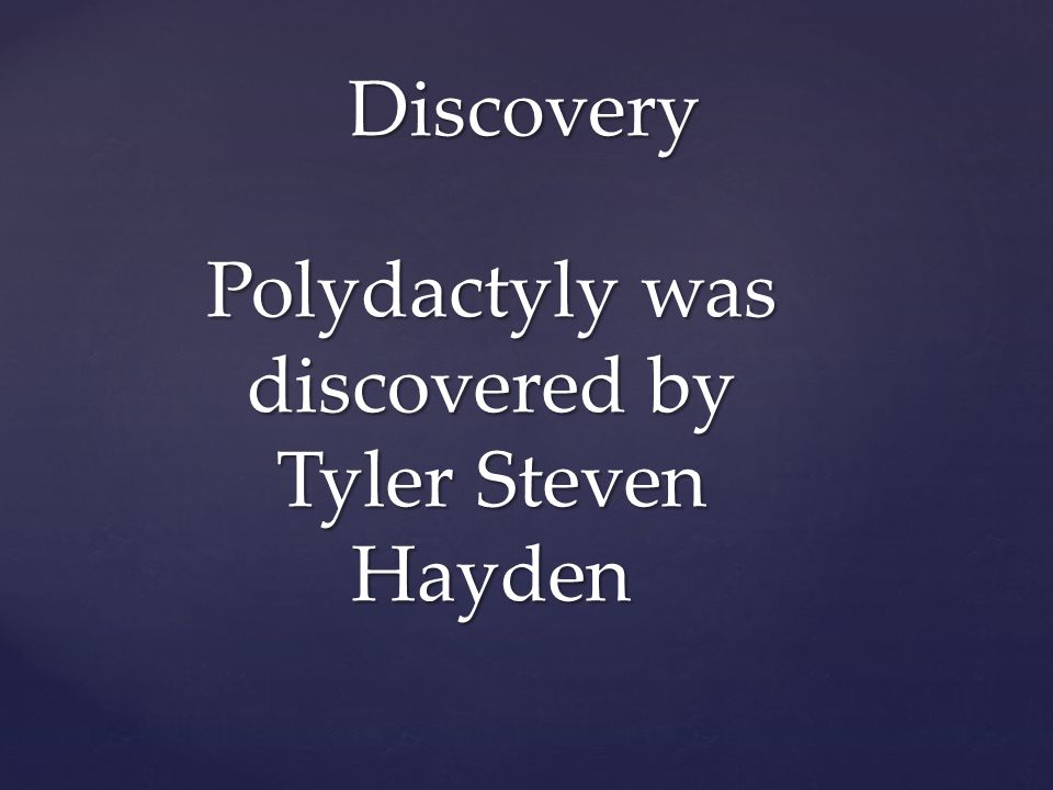 Discovery Polydactyly was discovered by Tyler Steven Hayden