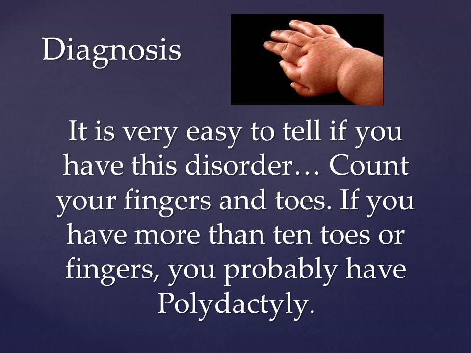 Polydactyly comes in two different forms.