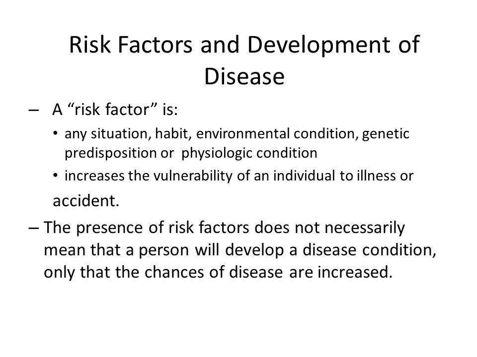 """Risk Factors and Development of Disease – A """"risk factor"""" is: any situation, habit, environmental condition, genetic predisposition or physiologic con"""