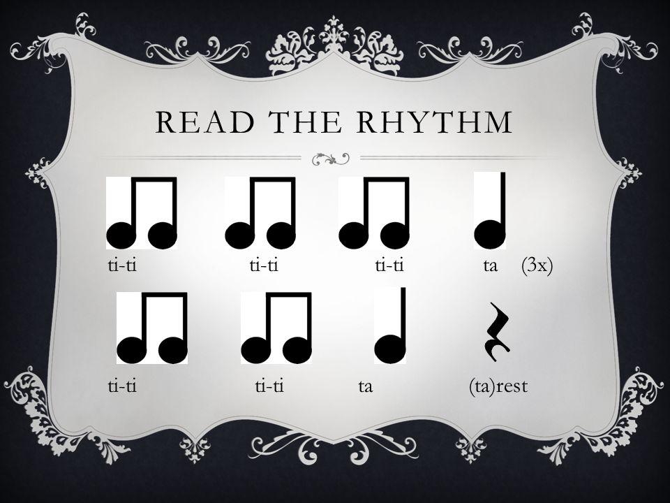 READ THE RHYTHM ti-ti ti-ti ti-ti ta (3x) ti-ti ti-ti ta (ta)rest