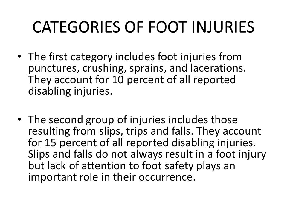 CATEGORIES OF FOOT INJURIES The first category includes foot injuries from punctures, crushing, sprains, and lacerations.