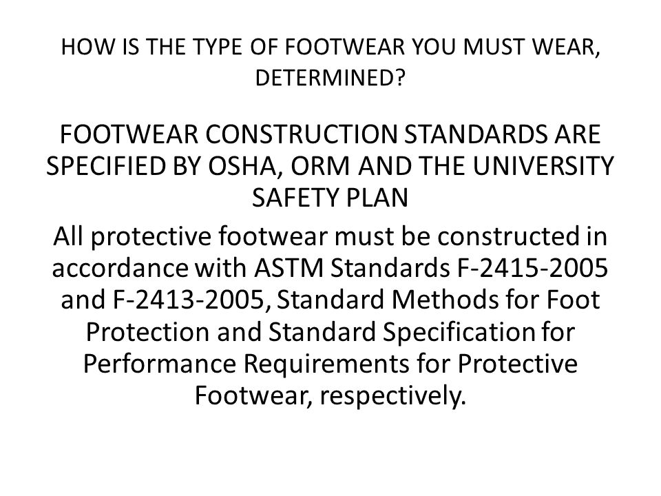 HOW IS THE TYPE OF FOOTWEAR YOU MUST WEAR, DETERMINED.