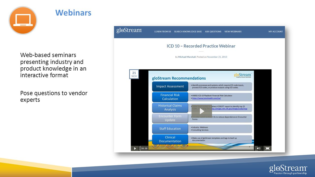 Webinars Web-based seminars presenting industry and product knowledge in an interactive format Pose questions to vendor experts