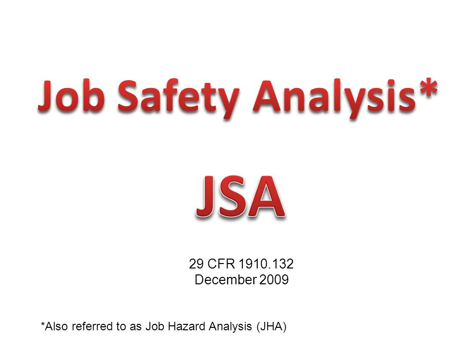 *Also referred to as Job Hazard Analysis (JHA) 29 CFR 1910.132 December 2009