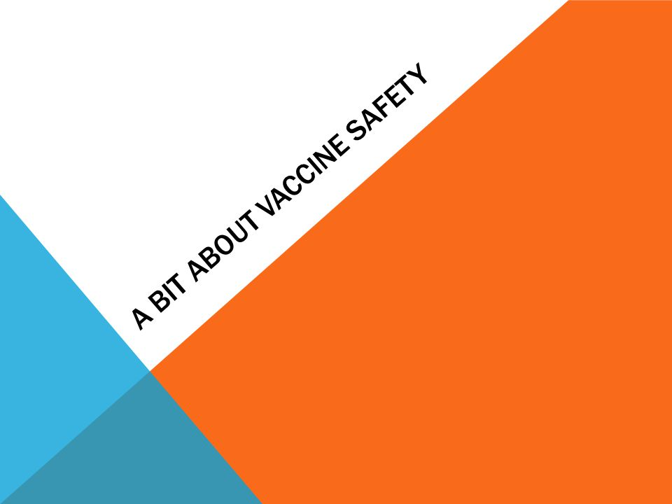 A BIT ABOUT VACCINE SAFETY
