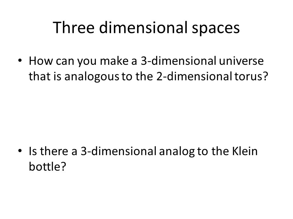Three dimensional spaces How can you make a 3-dimensional universe that is analogous to the 2-dimensional torus? Is there a 3-dimensional analog to th