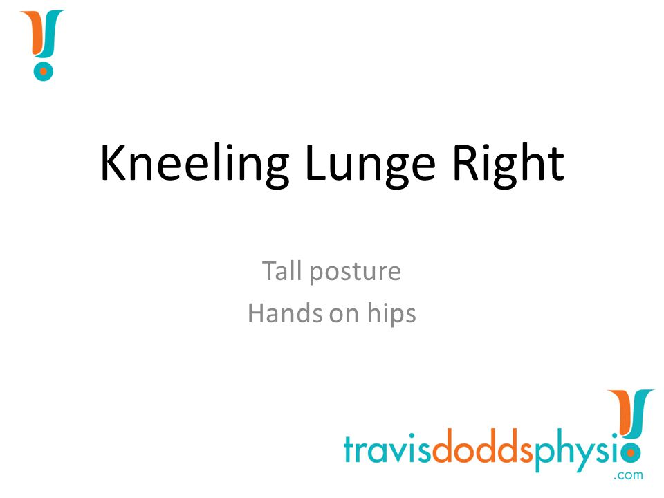Kneeling Lunge Right Tall posture Hands on hips
