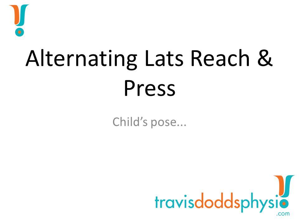 Alternating Lats Reach & Press Child's pose...