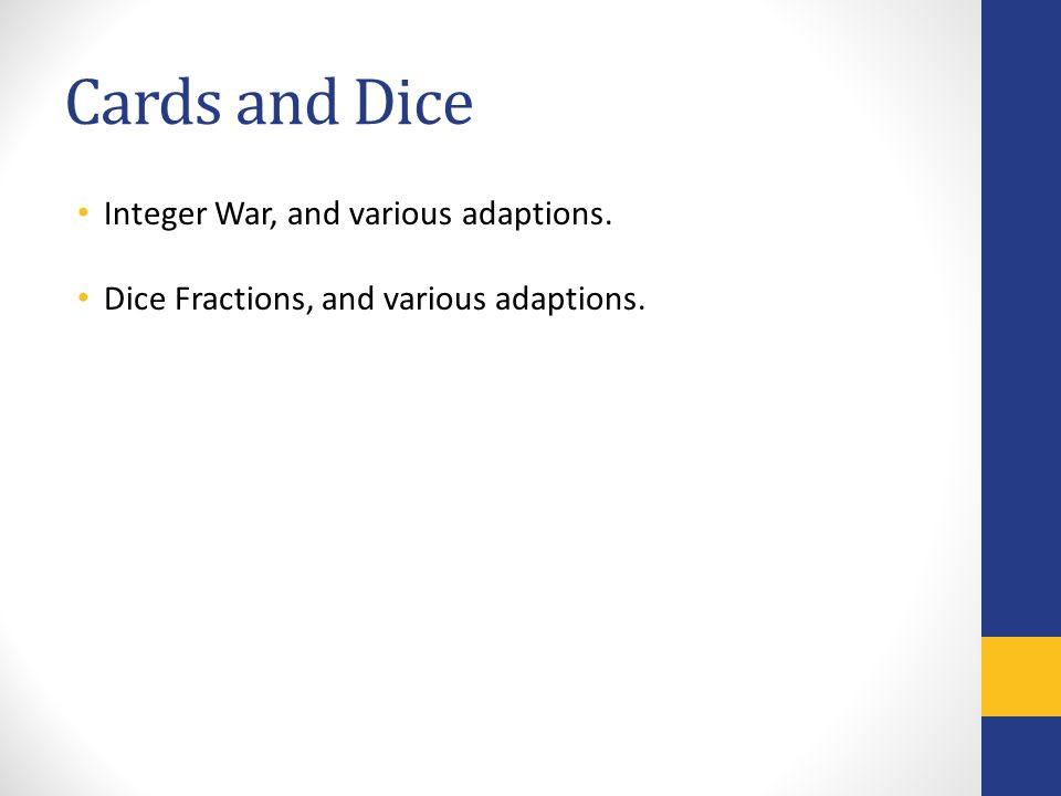 Cards and Dice Integer War, and various adaptions. Dice Fractions, and various adaptions.
