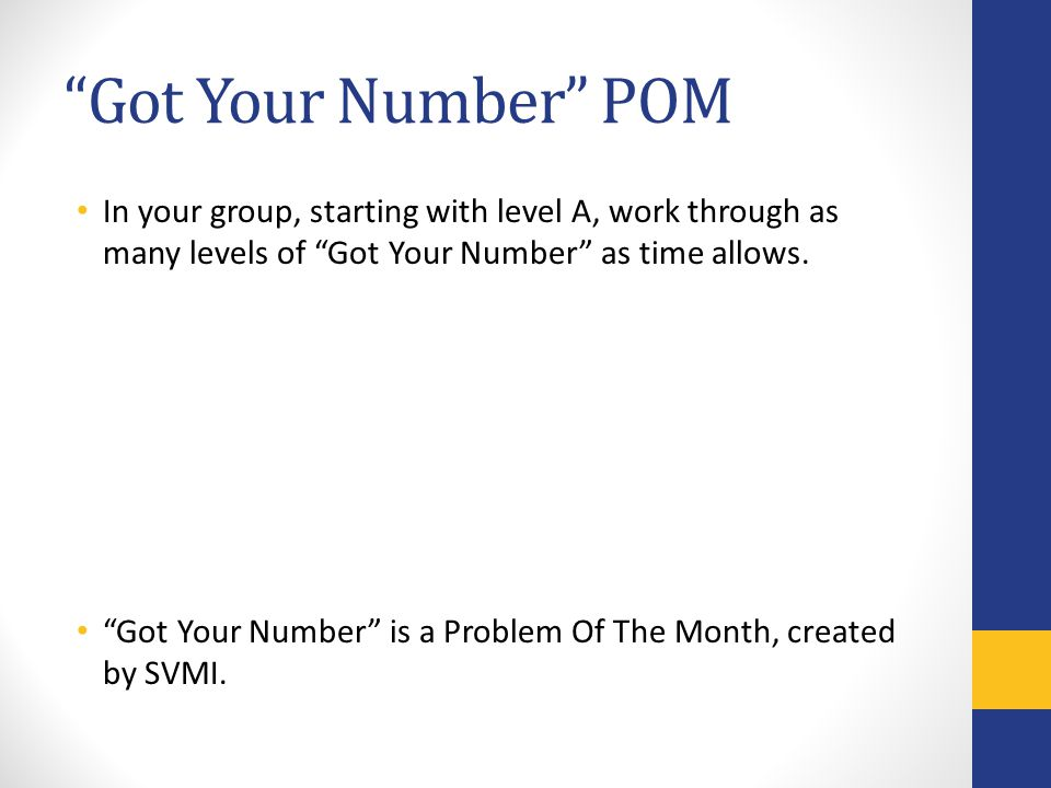 Got Your Number POM In your group, starting with level A, work through as many levels of Got Your Number as time allows.
