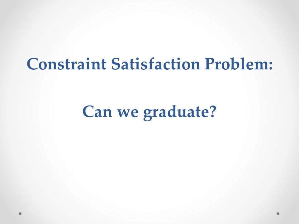 Constraint Satisfaction Problem: Can we graduate