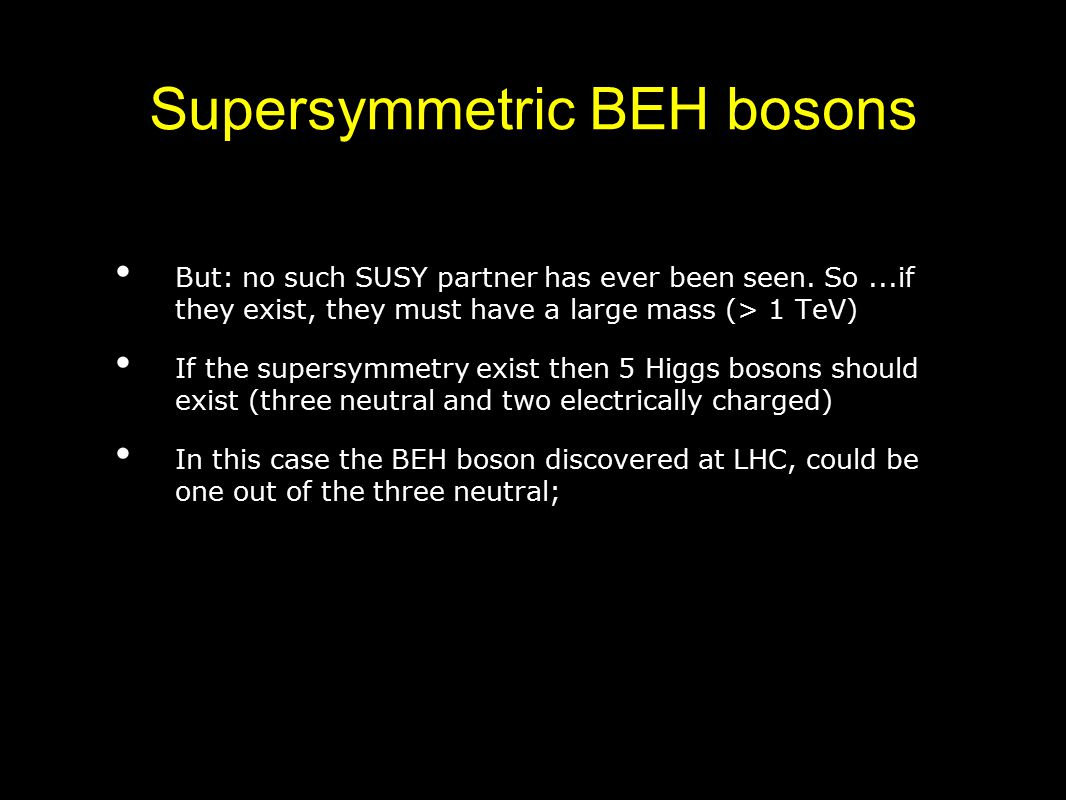 Supersymmetric BEH bosons But: no such SUSY partner has ever been seen.
