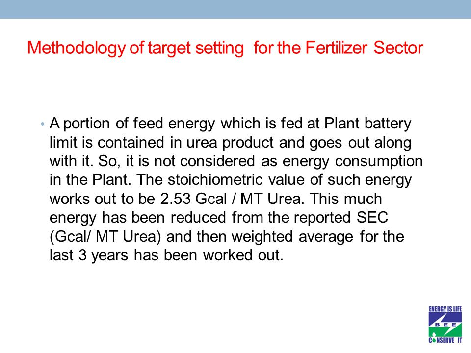 Methodology of target setting for the Fertilizer Sector A portion of feed energy which is fed at Plant battery limit is contained in urea product and goes out along with it.