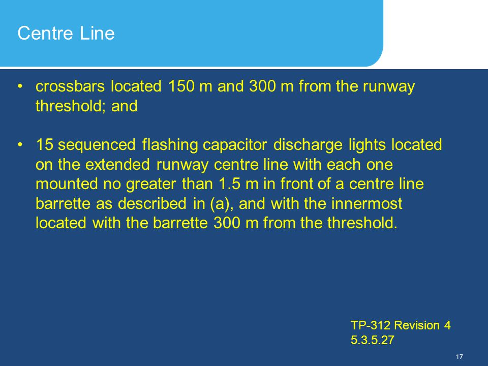 Slide Header 1 Presentation Title TrebuchetBold 20pt 09/29/2012 18 TP-312 Revision 4 Figure B-1 Approach Centre Line Light (White)