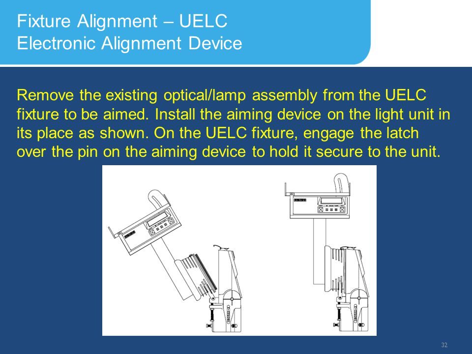 Slide Header 1 Presentation Title TrebuchetBold 20pt 09/29/2012 33 Fixture Alignment – UELC Electronic Alignment Device Mounting Tolerance – The vertical and lateral tolerance with respect to an individual light center within a barrette of lights shall be +/- 3 cm.