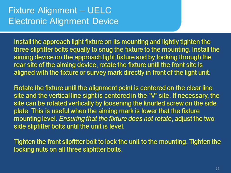 Slide Header 1 Presentation Title TrebuchetBold 20pt 09/29/2012 36 Fixture Alignment – UELC Electronic Alignment Device Should a specific horizontal toe-in be required, the horizontal aiming point shall be established through surveying to give the appropriate toe-in angle (typically 3º).