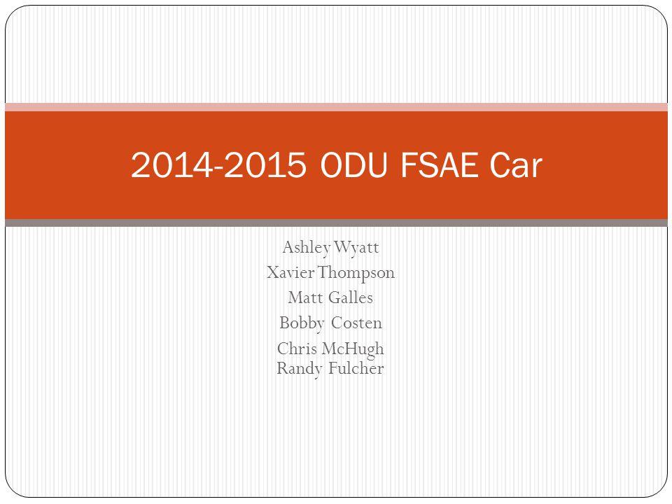 Ashley Wyatt Xavier Thompson Matt Galles Bobby Costen Chris McHugh Randy Fulcher 2014-2015 ODU FSAE Car