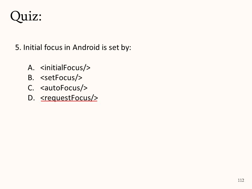 5. Initial focus in Android is set by: A. B. C. D. Quiz: 112
