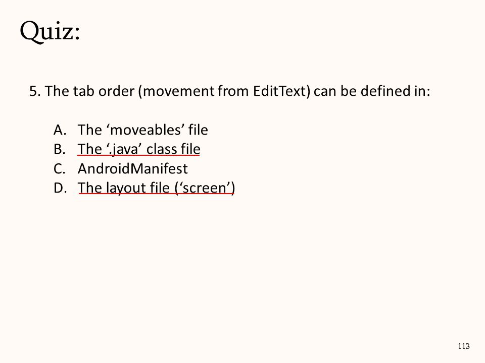 5. The tab order (movement from EditText) can be defined in: A.The 'moveables' file B.The '.java' class file C.AndroidManifest D.The layout file ('scr